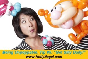 Being Unpoppable, Tip #5 Get Silly Daily!