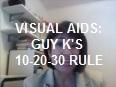 Visual Aids & Guy K's 10-20-30-Rule